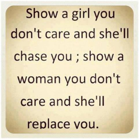 Show-a-girl-you-dont-care-and-shell-chase-you-show-a-woman-you-dont-care-and-shell-replace-you