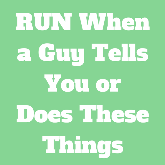 RUN When a Guy Tells You or Does These